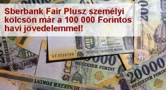 Sberbank Fair Plusz személyi kölcsön már a 100000 Forintos havi jövedelemmel
